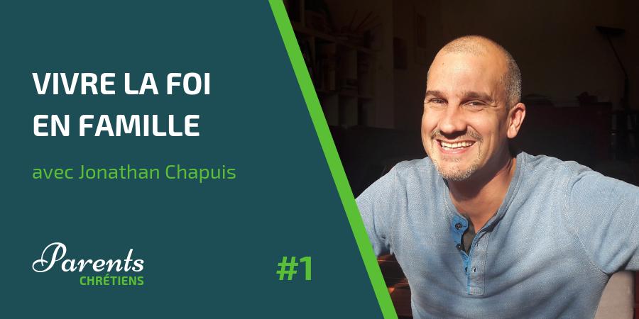 Jonathan Chapuis podcast épisode 1 Parents Chrétiens Vivre la foi en famille