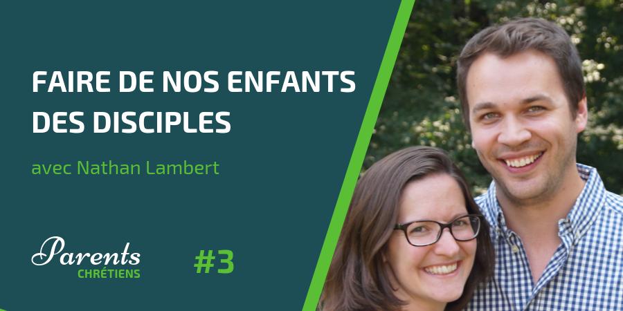 Nathan Lambert pasteur à Paris : Faire de nos enfants des disciples