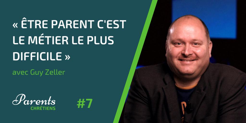 Être parent c'est le métier le plus difficile. Guy Zeller. Podcast Parents Chrétiens épisode 7